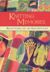Knitting Memories: Reflections on the Knitter's Life - Lela Nargi