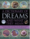 A Dictionary of Dreams and What They Mean: Find Out What Dreams Can Say about Your Hopes, Fears and Everyday Experiences - Richard Craze
