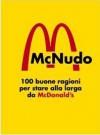 Mc Nudo: 100 buone ragioni ragioni per stare alla larga da McDonald's - Luther Blissett, Cyrano Autogestito