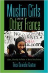 Muslim Girls and the Other France: Race, Identity Politics, and Social Exclusion - Trica Danielle Keaton, Manthia Diawara
