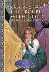 The Trouble with Gold - Priscilla Galloway