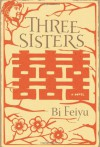 Three Sisters - Bi Feiyu, Howard Goldblatt, Sylvia Li-Chun Lin