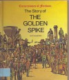 Story of the Golden Spike - R. Conrad Stein, Tom Dunnington