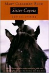 Sister Coyote: Montana Stories - Mary Clearman Blew