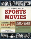 The Ultimate Book of Sports Movies: Featuring the 100 Greatest Sports Films of All Time - Ray Didinger, Glen MacNow, Gene Hackman