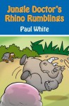 Jungle Doctor's Rhino Rumblings - Paul White