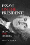 Essays on the Presidents: Principles and Politics - Paul F. Boller Jr.