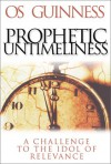 Prophetic Untimeliness: A Challenge to the Idol of Relevance - Os Guinness