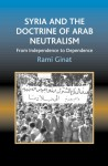 Syria and the Doctrine of Arab Neutralism: From Independence to Dependence - Rami Ginat