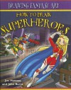 How to Draw Superheroes - Jim Hansen, John Burns