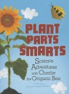 Plant Parts Smarts: Science Adventures with Charlie the Origami Bee - Eric Braun