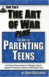 The Art of Parenting Teens: The Ancient Science of Bing-Fa Applied to Protecting, Guiding, and Motivating Teens - Sun Tzu, Gary Gagliardi