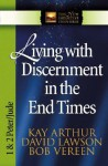 Living with Discernment in the End Times: 1 And 2 Peter and Jude (The New Inductive Study Series) - Kay Arthur, Bob Vereen, David Lawson