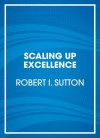 Scaling Up Excellence: Getting to More Without Settling for Less (Audio) - Robert I. Sutton, Hayagreeva Rao