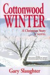 Cottonwood Winter: A Christmas Story - Gary Slaughter