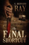 The Final Shortcut - G. Bernard Ray