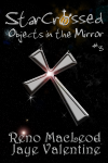 StarCrossed 3: Objects in the Mirror - Reno MacLeod, Jaye Valentine