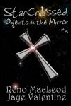 StarCrossed 3: Objects in the Mirror - Reno MacLeod, Jaye Valentine