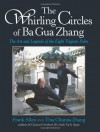 The Whirling Circles of Ba Gua Zhang: The Art and Legends of the Eight Trigram Palm - Frank Allen, Tina Chunna Zhang