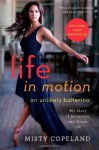 Life in Motion: An Unlikely Ballerina by Copeland, Misty (2014) Hardcover - Misty Copeland