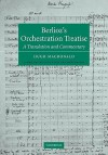 Berlioz's Orchestration Treatise: A Translation and Commentary - Berlioz, Hugh Macdonald