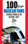 100 Things NASCAR Fans Should Know & Do Before They Die - Mike Hembree