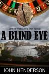 A BLIND EYE (Simon Webster's First Fiasco) - John Henderson