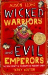 Wicked Warriors and Evil Emperors: The True Story of the Fight for Ancient China - Alison Lloyd, Terry Denton