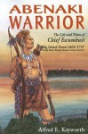 Abenaki Warrior: The Life and Times of Chief Escumbuit, Big Island Pond, 1665-1727: French Hero! British Monster! Indian Patriot! - Alfred Kayworth, Adolph Caso, Rob Cline