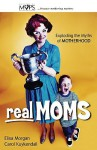 Real Moms: Exploding the Myths of Motherhood - Elisa Morgan, Carol Kuykendall