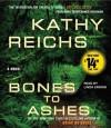 Bones to Ashes - Kathy Reichs, Linda Emond