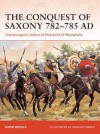 The Conquest of Saxony 782-785 AD (Campaign 271) - David Nicolle, Graham Turner