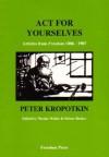 Act for Yourselves! - Pyotr Kropotkin, Nicolas Walter