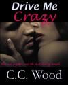 Drive Me Crazy - C.C. Wood