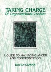 Taking Charge of Organizational Conflict: A Guide to Managing Anger and Confrontation - David Cowan