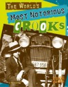 The World's Most Notorious Crooks (Edge Books) - Matt Doeden