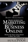 Scott Sullivan's Trade Secrets for Marketing Your Business Online - Scott Sullivan