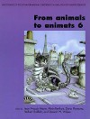 From Animals to Animats 6: Proceedings of the Sixth International Conference on Simulation of Adaptive Behavior - Jean-Arcady Meyer