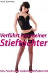 Verführt von meiner Stieftochter (Tabu Pseudo Inzest Stieftochter/Stiefvater Erotik) (German Edition) - Anna Summers