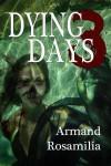 Dying Days 3 - Armand Rosamilia