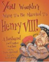 You Wouldn't Want To Be Married To Henry VIII!: A Husband You'd Rather Not Have - Fiona MacDonald