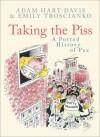 Taking the Piss: A Potted History of Pee - Adam Hart-Davis, Emily Troscianko