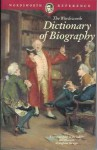 The Wordsworth Dictionary of Biography - David G. Armstrong, Charles Kidd, Malcolm Bradbury, Peter Fleming, Stephen Kite, David Cotton, Peter Lafferty, Linda Gamlin, John O.E. Clark, Derek Gjertsen, Mike Corbishley, Chris Lawn, Lawrence Garner, Judith Lewis, Ian D. Derbyshire, J. Denis Derbyshire, Mike Lewis, C