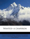 Wanted--A Chaperon - Paul Leicester Ford, Howard Chandler Christy, Margaret Armstrong