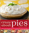 Crazy About Pies: More than 150 Sweet & Savory Recipes for Every Occasion - Krystina Castella