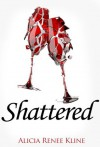 Shattered (The Intoxicated Books) - Alicia Renee Kline
