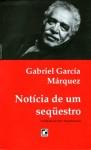 Notícia de um Sequestro - Eric Nepomuceno, Gabriel García Márquez