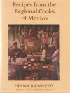 Recipes from the Regional Cooks of Mexico - Diana Kennedy
