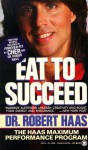 Eat To Succeed - Robert Haas