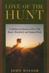 Love of the Hunt: A Lifetime Pursuit of Deer, Elk, Bears, Waterfowl, and Upland Birds - John Winsor